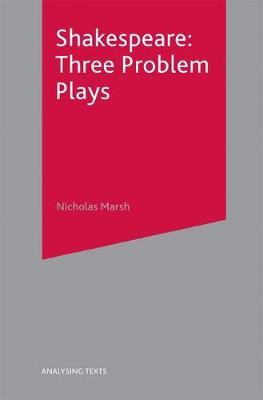 Shakespeare: Three Problem Plays by Nicholas Marsh