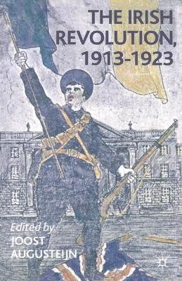 The Irish Revolution, 1913-1923 by Joost Augusteijn