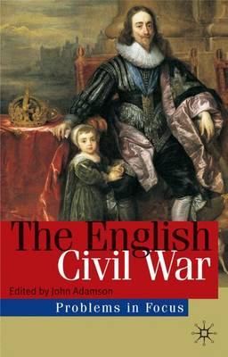 The English Civil War Conflict and Contexts, 1640-49 by John William Adamson