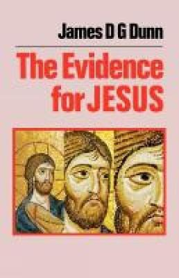 The Evidence of Jesus by James D. G. Dunn
