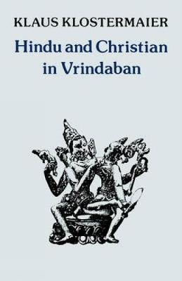 Hindu and Christian in Vrindaban by Klaus K. Klostermaier