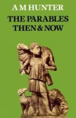 The Parables Then & Now by A. M. Hunter
