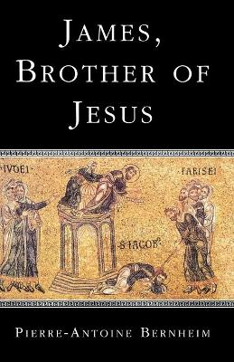 James, the Brother of Jesus by Pierre-Antoine Bernheim
