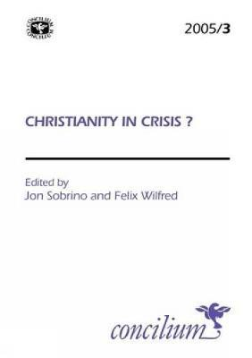 Concilium 2005/3 Christianity in Crisis? by Jon Sobrino