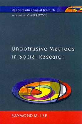 Unobtrusive Methods in Social Research by Raymond M. Lee