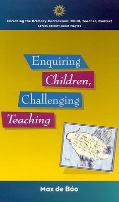 Enquiring Children: Challenging Teaching by Max De Boo