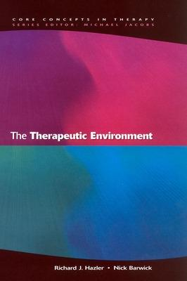 The Therapeutic Environment by Richard J. Hazler