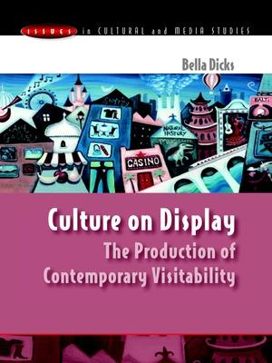 Culture on Display The Production of Contemporary Visitability by Bella Dicks