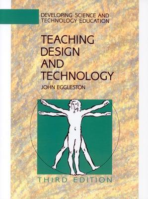 TEACHING DESIGN AND TECHNOLOGY 3E by John Eggleston