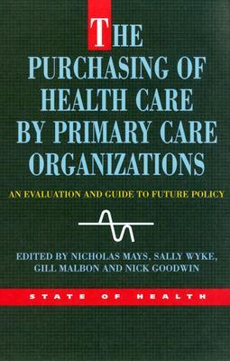The Purchasing of Health Care By Primary Care Organizations by Nicholas Mays