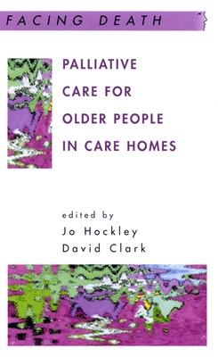 Palliative Care For Older People In Care Homes by Jo Hockley, David Clark