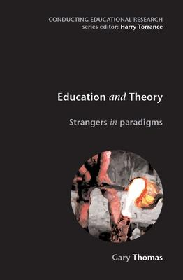 Education and Theory: Strangers in Paradigms by Gary Thomas