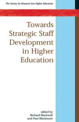 Towards Strategic Staff Development in Higher Education by Richard Blackwell, Paul Blackmore
