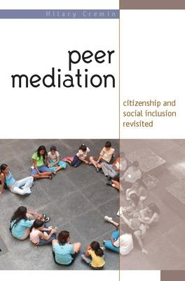 Peer Mediation: Citizenship and Social Inclusion Revisited Citizenship and Social Inclusion in Action by Hilary Cremin
