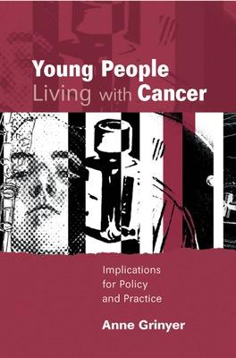Young People Living With Cancer Implications for Policy and Practice by Anne Grinyer