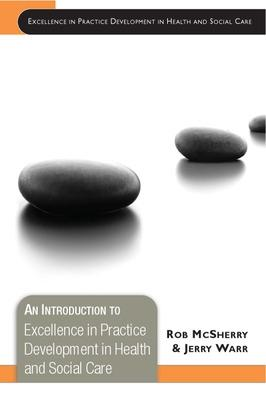 An Introduction to Excellence in Practice Development in Health and Social Care by Rob McSherry, Jerry Warr