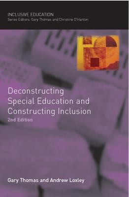 Deconstructing Special Education and Constructing Inclusion by Gary Thomas, Andrew Loxley
