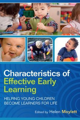 Characteristics of Effective Early Learning: Helping young children become learners for life Helping young children become learners for life by Helen Moylett