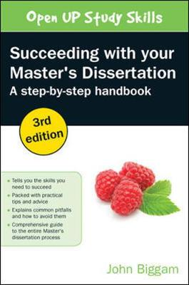 Succeeding with your Master's Dissertation: A Step-by-Step Handbook A Step-by-Step Handbook by John Biggam