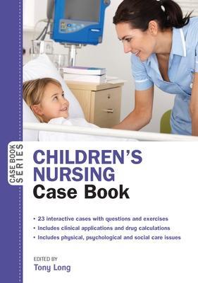 Children's Nursing Case Book Case Book by Tony Long