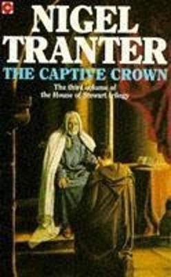 The Captive Crown House of Stewart Trilogy 3 by Nigel Tranter