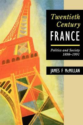 De Gaulle and Twentieth Century France Politics and Society 1898-1991 by James F. McMillan