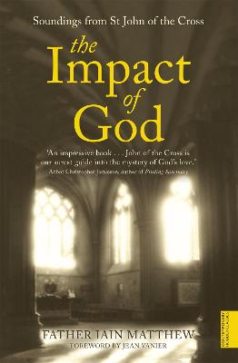 The Impact of God Soundings from St John of the Cross by Iain Matthew