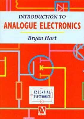 Introduction to Analogue Electronics by B. (Consultant. Formerly Senior Lecturer in Electronics, University of East London, UK) Hart