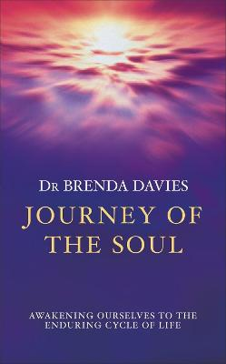 Journey of The Soul Awakening ourselves to the enduring cycle of life by Brenda Davies