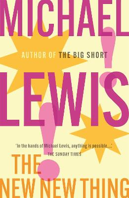 The New New Thing A Silicon Valley Story by Michael Lewis
