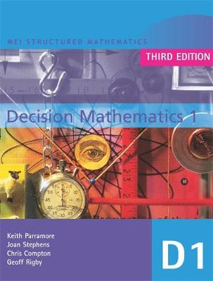MEI Decision Mathematics 1 3rd Edition by Chris Compton, Geoff Rigby, Keith Parramore, Joan Stephens