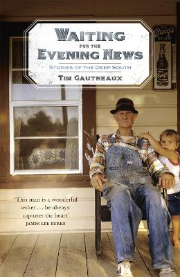 Waiting for the Evening News: Stories of the Deep South by Tim Gautreaux