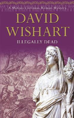 Illegally Dead by David Wishart