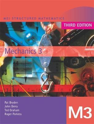 MEI Mechanics 3 Third Edition by John Berry, Pat Bryden, Ted Graham, Roger Porkess