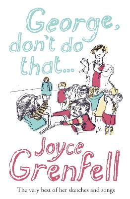 George, Don't Do That . . . by Joyce Grenfell