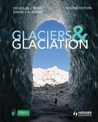 Glaciers and Glaciation, 2nd edition by Douglas Benn, David J. A. Evans