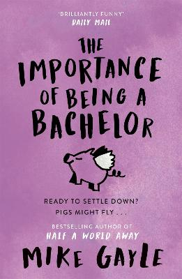 The Importance of Being a Bachelor by Mike Gayle