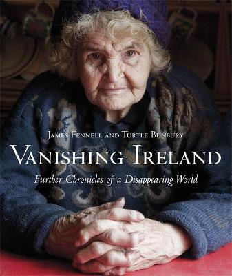 Vanishing Ireland: Further Chronicles of a Disappearing World by James Fennell, Turtle Bunbury
