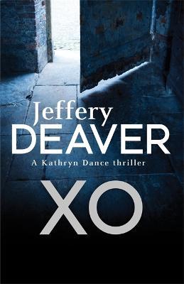 Xo A Kathryn Dance Thriller by Jeffery Deaver