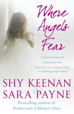 Children Betrayed Innocence Lost - And How Two Women Risked Everything to Save Them by Shy Keenan, Sara Payne