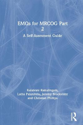 EMQs for MRCOG Part 2 A Self-Assesment Guide by Kalaivani Ramalingam, Latha Palanivelu, Jeremy Brockelsby, Christian (DM MRCOG Consultant Obstetrician and Gynaecolog Phillips