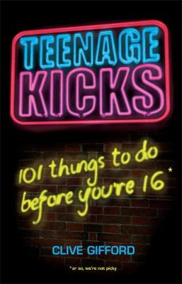 Teenage Kicks: 101 things to do before you're 16 by Clive Gifford