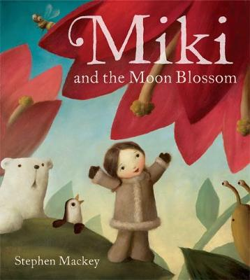 Miki: Miki and the Moon Blossom by Stephen Mackey