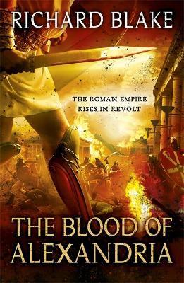 The Blood of Alexandria (Death of Rome Saga Book Three) by Richard Blake