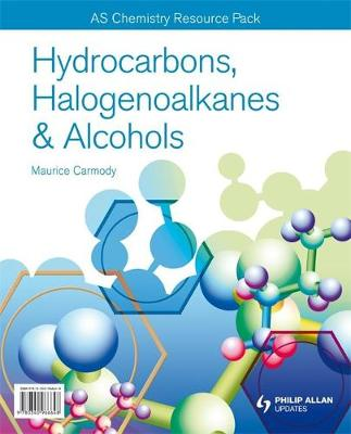 AS/A-Level Chemistry: Hydrocarbons & Alcohols Resource Pack + CD by Maurice Carmody