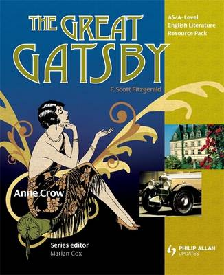 AS/A Level English Literature: The Great Gatsby AS/A Level English Literature: The Great Gatsby Teacher Resource Pack (+CD) Teacher Resource Pack by Anne Crow