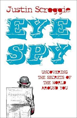 Eye Spy Uncovering the Secrets of the World Around You by Justin Scroggie