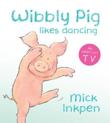 Wibbly Pig Likes Dancing Board Book by Mick Inkpen