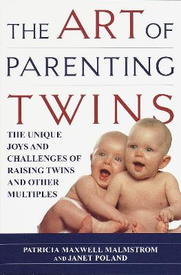 The Art of Parenting Twins by Patricia Maxwell Malmstrom, Janet Poland