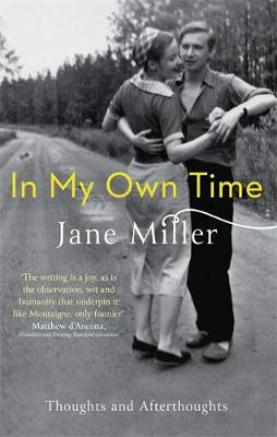 In My Own Time Thoughts and Afterthoughts by Jane Miller